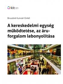 A kereskedelmi egység működtetése,az áruforgalom lebonyolítása - 2013-as kiadás...