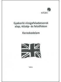 Gyakorló vizsgafeladatsorok alap,- közép- és felsőfokon Kereskedelem szakirány...